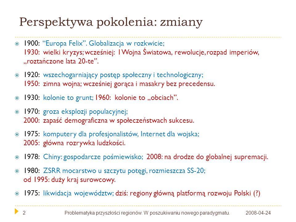 2 Perspektywa pokolenia: zmiany 2008-04-24Problematyka przyszłości regionów. W poszukiwaniu nowego paradygmatu.2 1900: Europa Felix. Globalizacja w ro