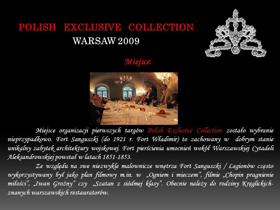 POLISH EXCLUSIVE COLLECTION WARSAW 2009 Miejsce organizacji pierwszych targów Polish Exclusive Collection zostało wybranie nieprzypadkowo. Fort Sangus