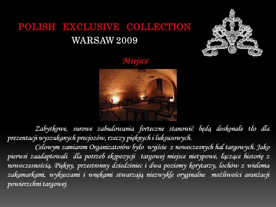 POLISH EXCLUSIVE COLLECTION WARSAW 2009 Zabytkowe, surowe zabudowania forteczne stanowić będą doskonałe tło dla prezentacji wyszukanych precjozów, rzeczy pięknych i luksusowych.