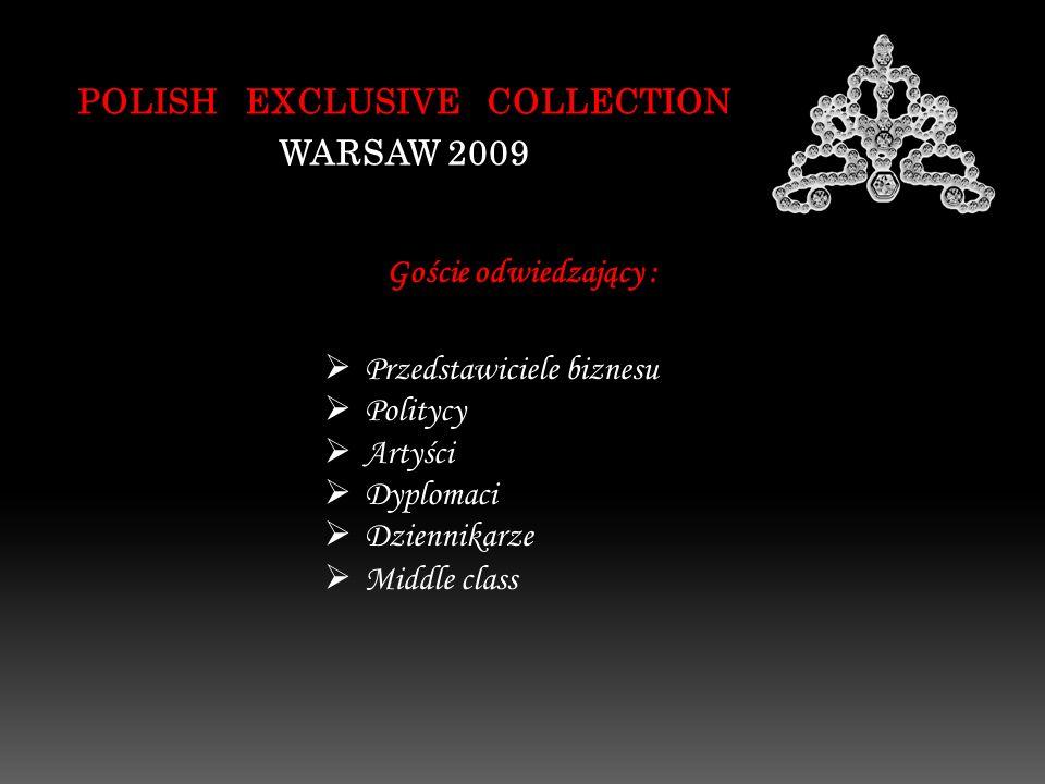 POLISH EXCLUSIVE COLLECTION WARSAW 2009 Goście odwiedzający : Przedstawiciele biznesu Politycy Artyści Dyplomaci Dziennikarze Middle class