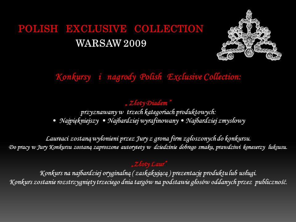 POLISH EXCLUSIVE COLLECTION WARSAW 2009 Konkursy i nagrody Polish Exclusive Collection: Złoty Diadem przyznawany w trzech kategoriach produktowych: Na