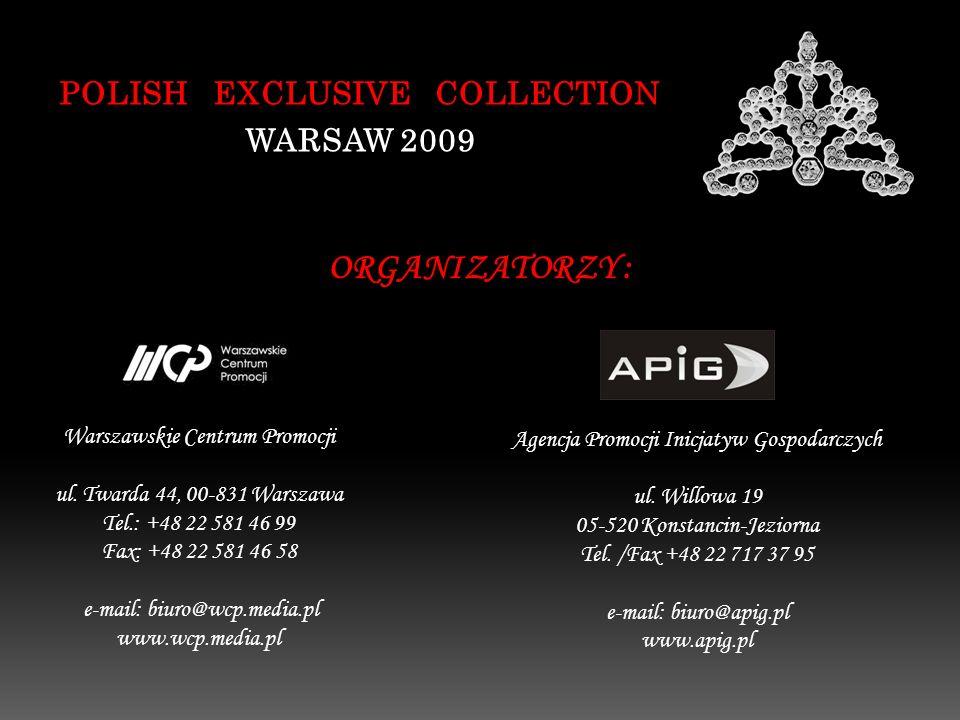 POLISH EXCLUSIVE COLLECTION WARSAW 2009 ORGANIZATORZY : Warszawskie Centrum Promocji ul. Twarda 44, 00-831 Warszawa Tel.: +48 22 581 46 99 Fax: +48 22