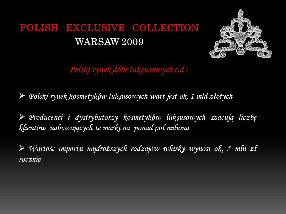 POLISH EXCLUSIVE COLLECTION WARSAW 2009 Polski rynek kosmetyków luksusowych wart jest ok. 1 mld złotych Producenci i dystrybutorzy kosmetyków luksusow