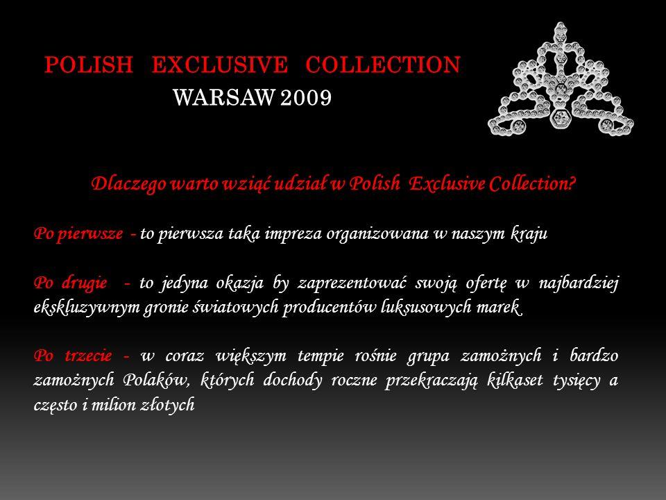 Dlaczego warto wziąć udział w Polish Exclusive Collection? POLISH EXCLUSIVE COLLECTION WARSAW 2009 Po pierwsze - to pierwsza taka impreza organizowana