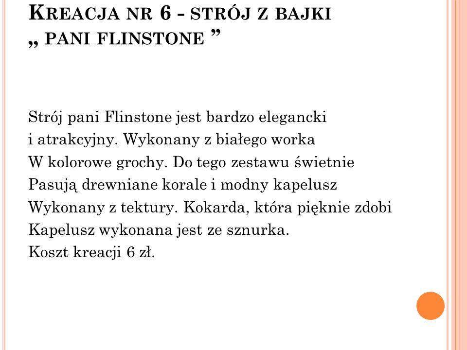 K REACJA NR 6 - STRÓJ Z BAJKI PANI FLINSTONE Strój pani Flinstone jest bardzo elegancki i atrakcyjny. Wykonany z białego worka W kolorowe grochy. Do t