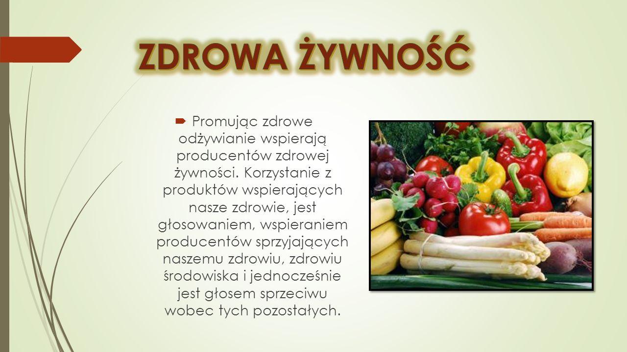 Promując zdrowe odżywianie wspierają producentów zdrowej żywności. Korzystanie z produktów wspierających nasze zdrowie, jest głosowaniem, wspieraniem