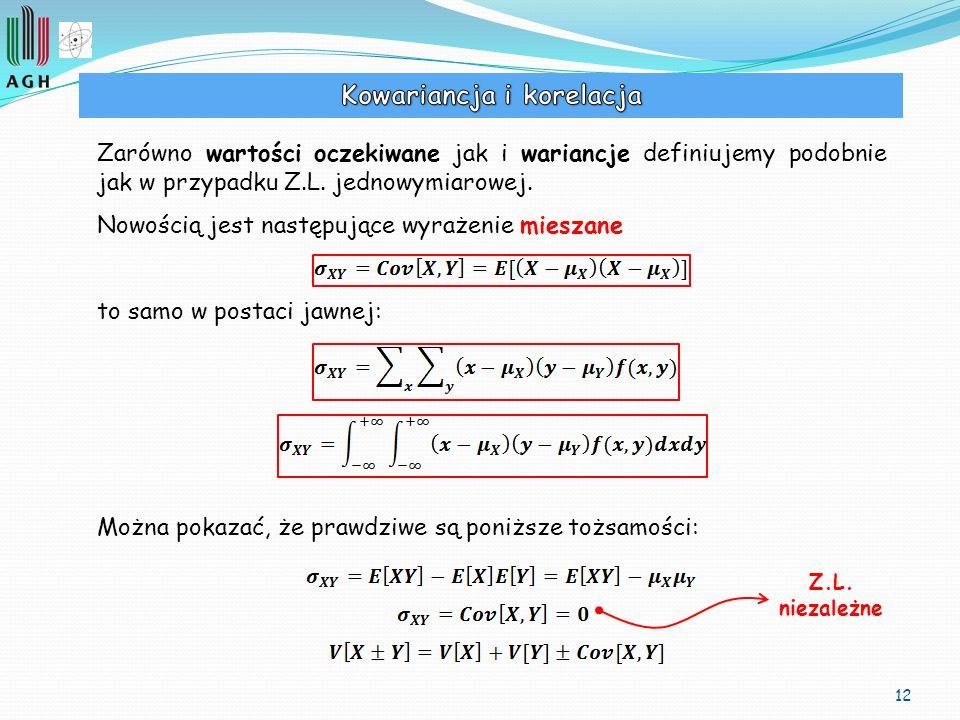 12 Zarówno wartości oczekiwane jak i wariancje definiujemy podobnie jak w przypadku Z.L. jednowymiarowej. Nowością jest następujące wyrażenie mieszane