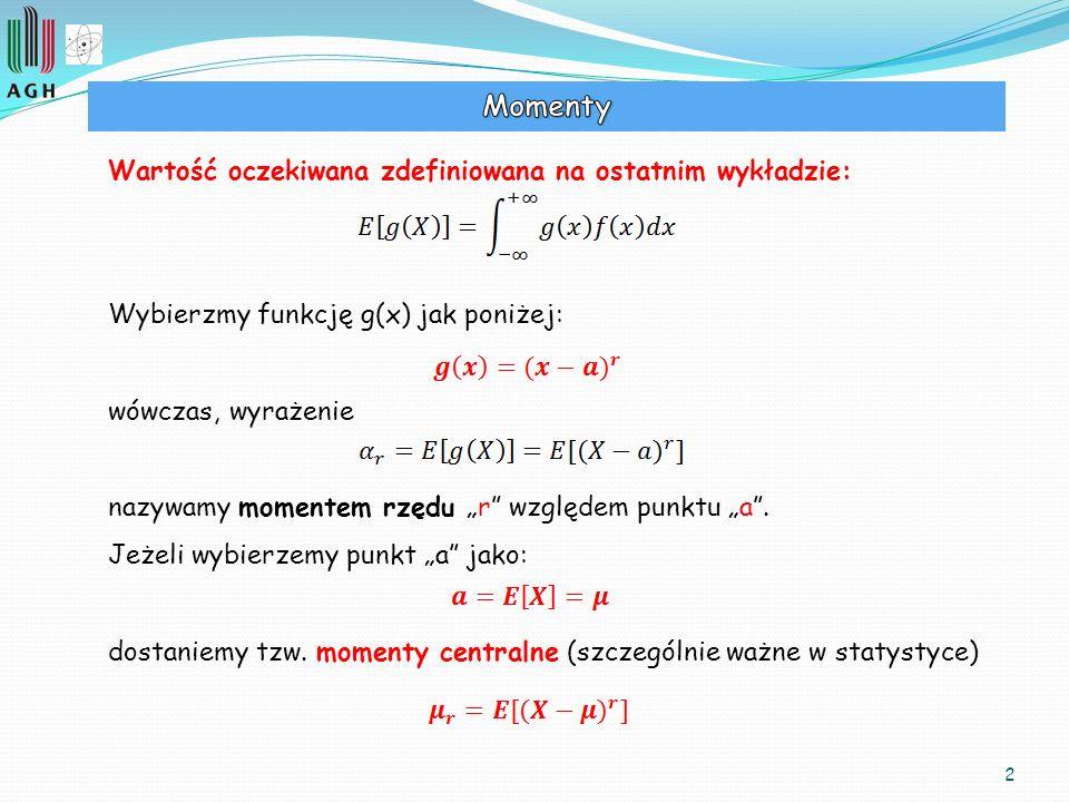 2 Wartość oczekiwana zdefiniowana na ostatnim wykładzie: Wybierzmy funkcję g(x) jak poniżej: wówczas, wyrażenie nazywamy momentem rzędu r względem pun