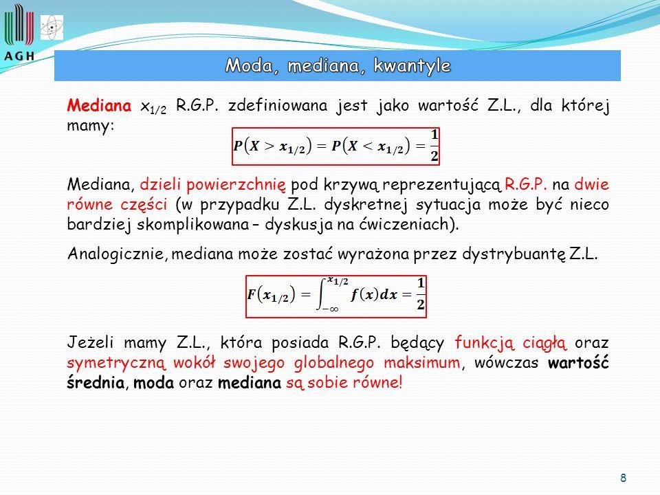 8 Mediana x 1/2 R.G.P. zdefiniowana jest jako wartość Z.L., dla której mamy: Mediana, dzieli powierzchnię pod krzywą reprezentującą R.G.P. na dwie rów