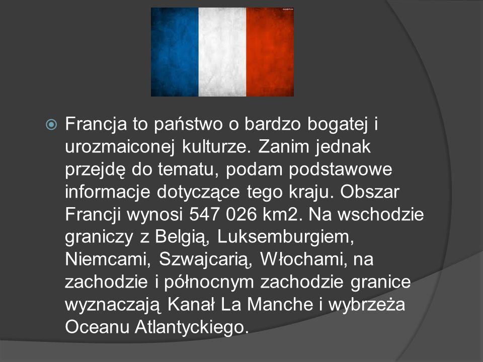 Francja to państwo o bardzo bogatej i urozmaiconej kulturze. Zanim jednak przejdę do tematu, podam podstawowe informacje dotyczące tego kraju. Obszar