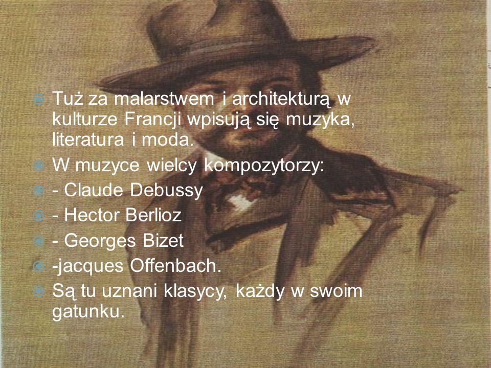 Tuż za malarstwem i architekturą w kulturze Francji wpisują się muzyka, literatura i moda. W muzyce wielcy kompozytorzy: - Claude Debussy - Hector Ber
