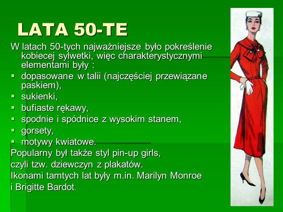 LATA 50-TE W latach 50-tych najważniejsze było pokreślenie kobiecej sylwetki, więc charakterystycznymi elementami były : dopasowane w talii (najczęści