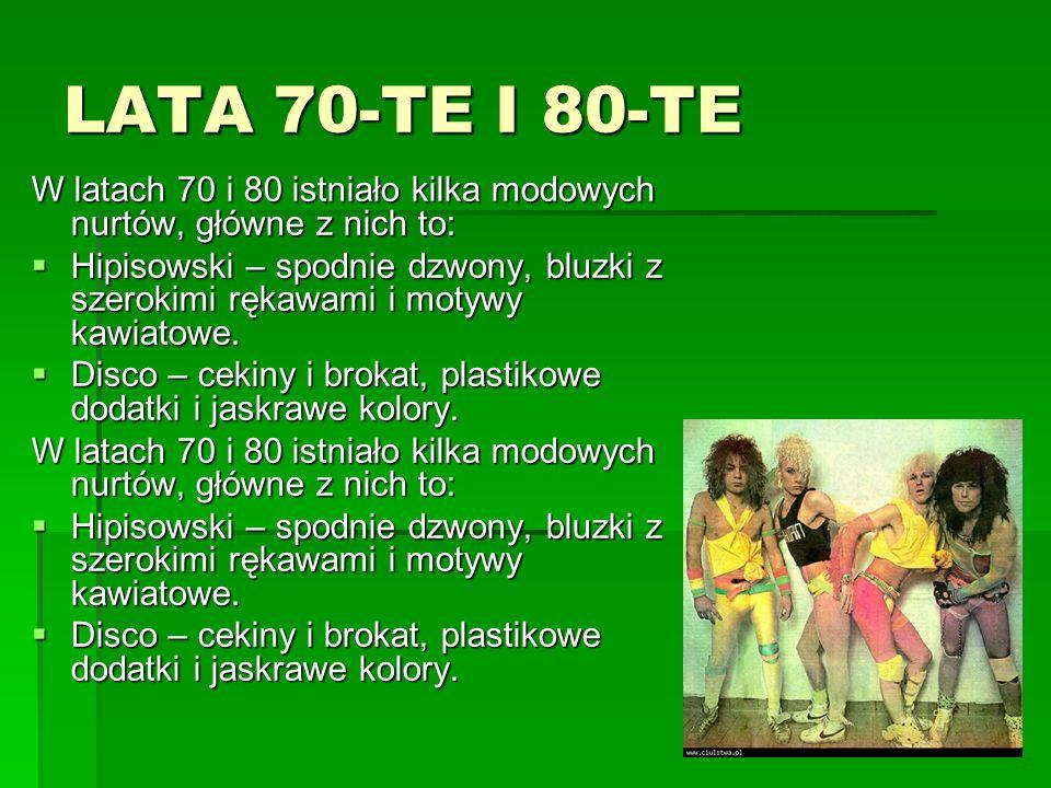 LATA 70-TE I 80-TE W latach 70 i 80 istniało kilka modowych nurtów, główne z nich to: Hipisowski – spodnie dzwony, bluzki z szerokimi rękawami i motyw