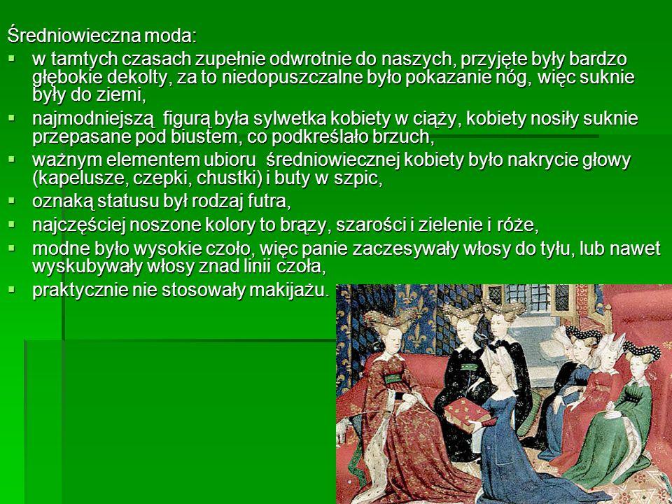 Średniowieczna moda: w tamtych czasach zupełnie odwrotnie do naszych, przyjęte były bardzo głębokie dekolty, za to niedopuszczalne było pokazanie nóg,