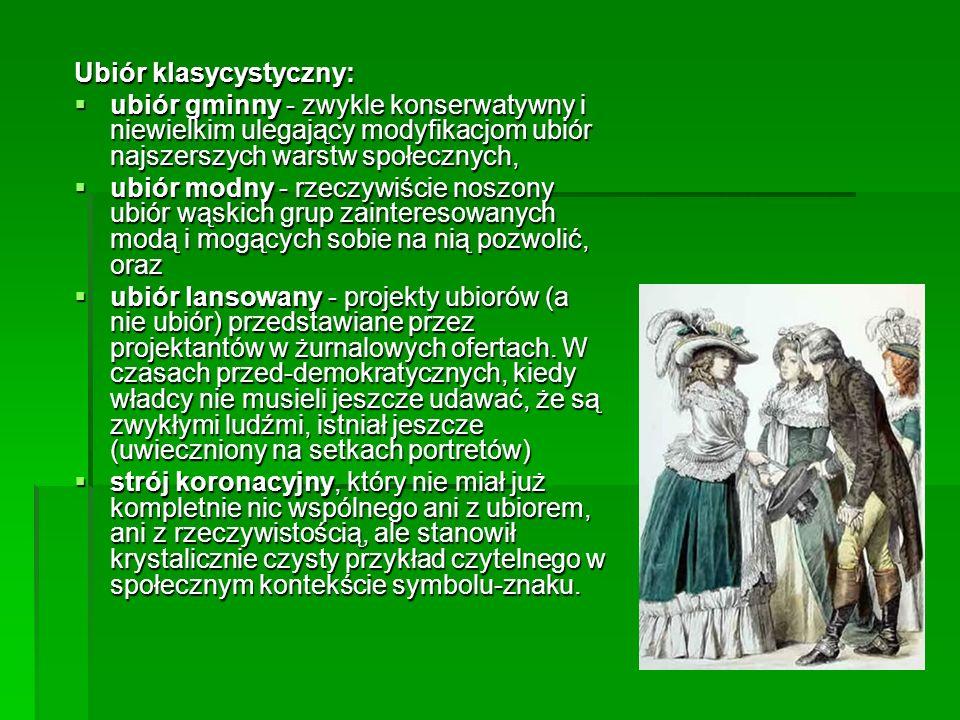 Ubiór klasycystyczny: ubiór gminny - zwykle konserwatywny i niewielkim ulegający modyfikacjom ubiór najszerszych warstw społecznych, ubiór gminny - zw