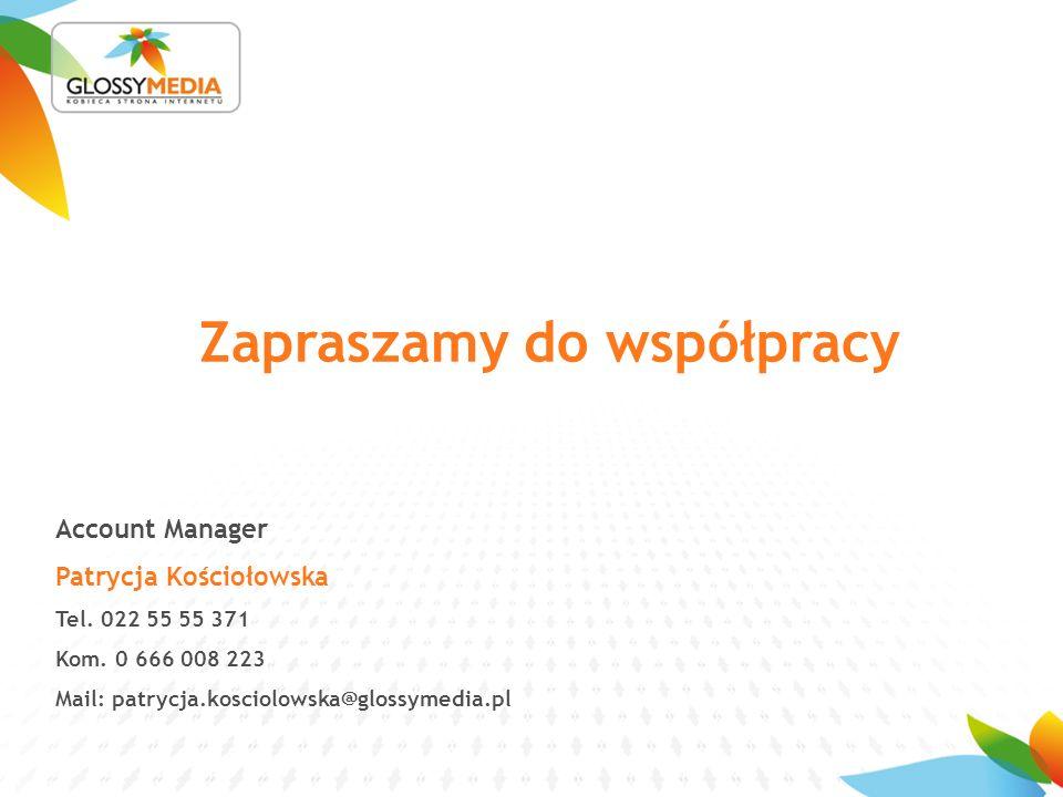 Zapraszamy do współpracy Account Manager Patrycja Kościołowska Tel.