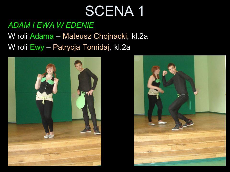 SCENA 1 ADAM I EWA W EDENIE W roli Adama – Mateusz Chojnacki, kl.2a W roli Ewy – Patrycja Tomidaj, kl.2a