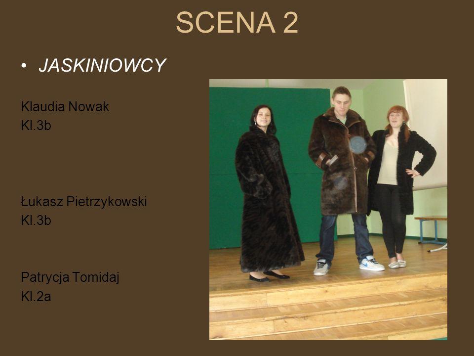 SCENA 2 JASKINIOWCY Klaudia Nowak Kl.3b Łukasz Pietrzykowski Kl.3b Patrycja Tomidaj Kl.2a