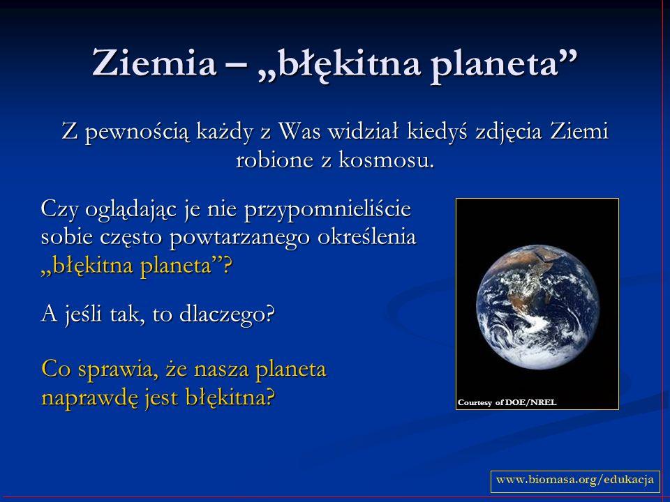 Ziemia – błękitna planeta Z pewnością każdy z Was widział kiedyś zdjęcia Ziemi robione z kosmosu.
