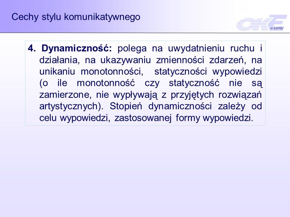 Cechy stylu komunikatywnego 4. Dynamiczność: polega na uwydatnieniu ruchu i działania, na ukazywaniu zmienności zdarzeń, na unikaniu monotonności, sta