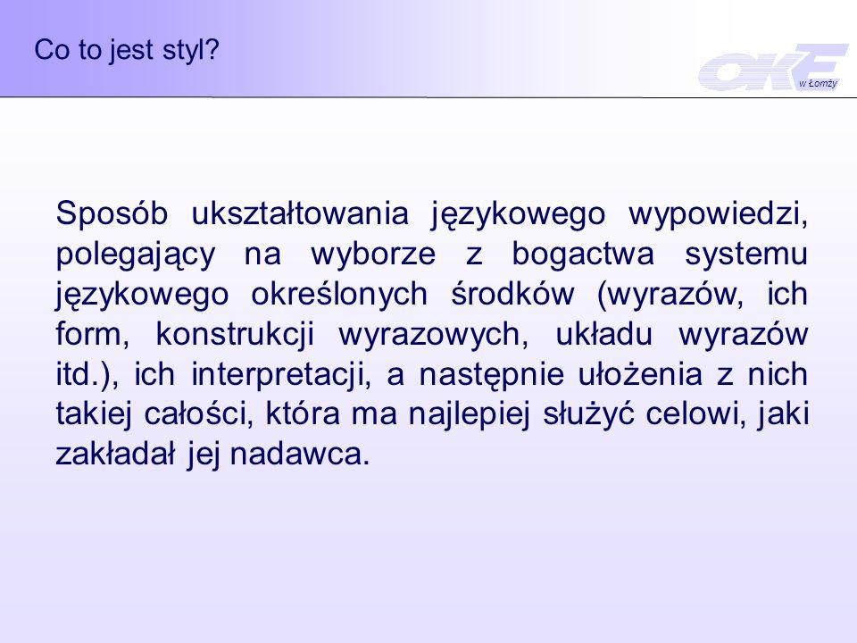 Co to jest styl? Sposób ukształtowania językowego wypowiedzi, polegający na wyborze z bogactwa systemu językowego określonych środków (wyrazów, ich fo