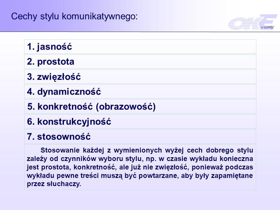 Cechy stylu komunikatywnego: 1. jasność 2. prostota 3. zwięzłość 4. dynamiczność 5. konkretność (obrazowość) 6. konstrukcyjność 7. stosowność w Łomży