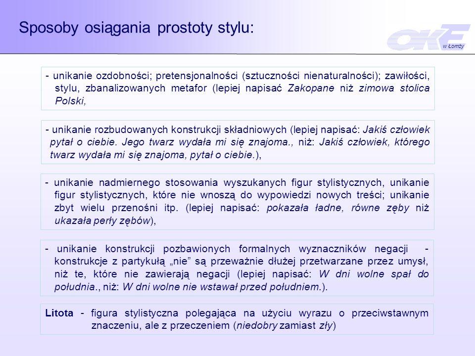 Sposoby osiągania prostoty stylu: - unikanie ozdobności; pretensjonalności (sztuczności nienaturalności); zawiłości, stylu, zbanalizowanych metafor (l
