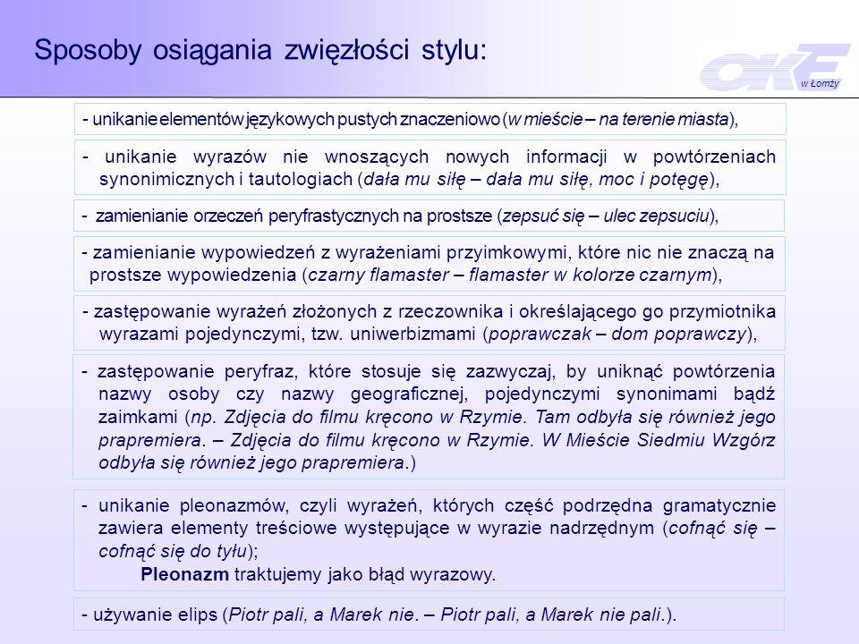 Sposoby osiągania zwięzłości stylu: - unikanie elementów językowych pustych znaczeniowo (w mieście – na terenie miasta), - unikanie wyrazów nie wnoszą