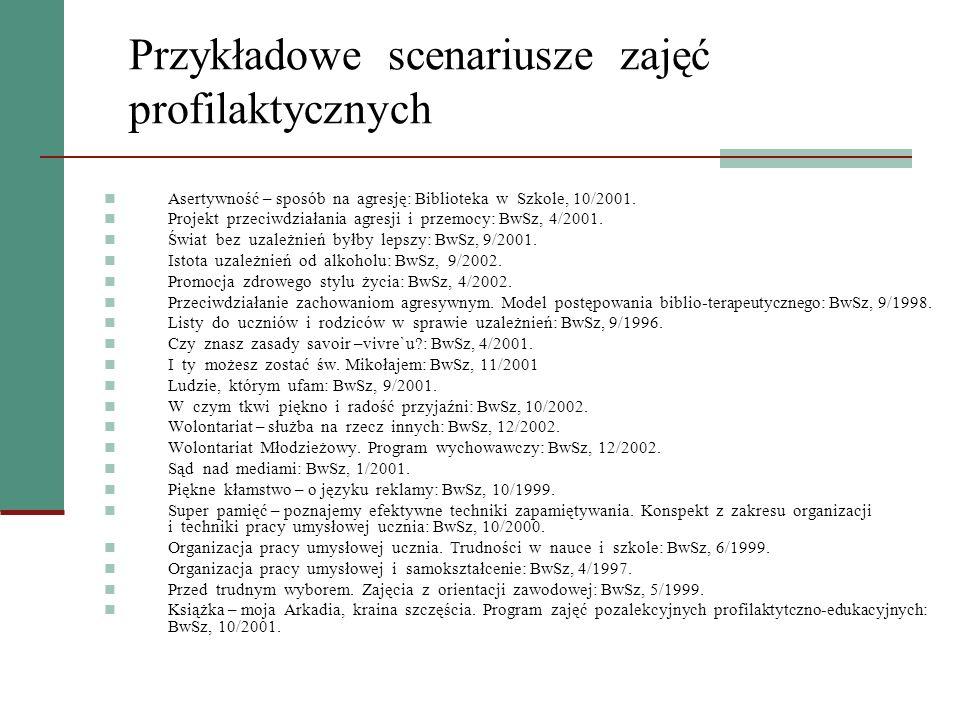 Przykładowe scenariusze zajęć profilaktycznych Asertywność – sposób na agresję: Biblioteka w Szkole, 10/2001. Projekt przeciwdziałania agresji i przem