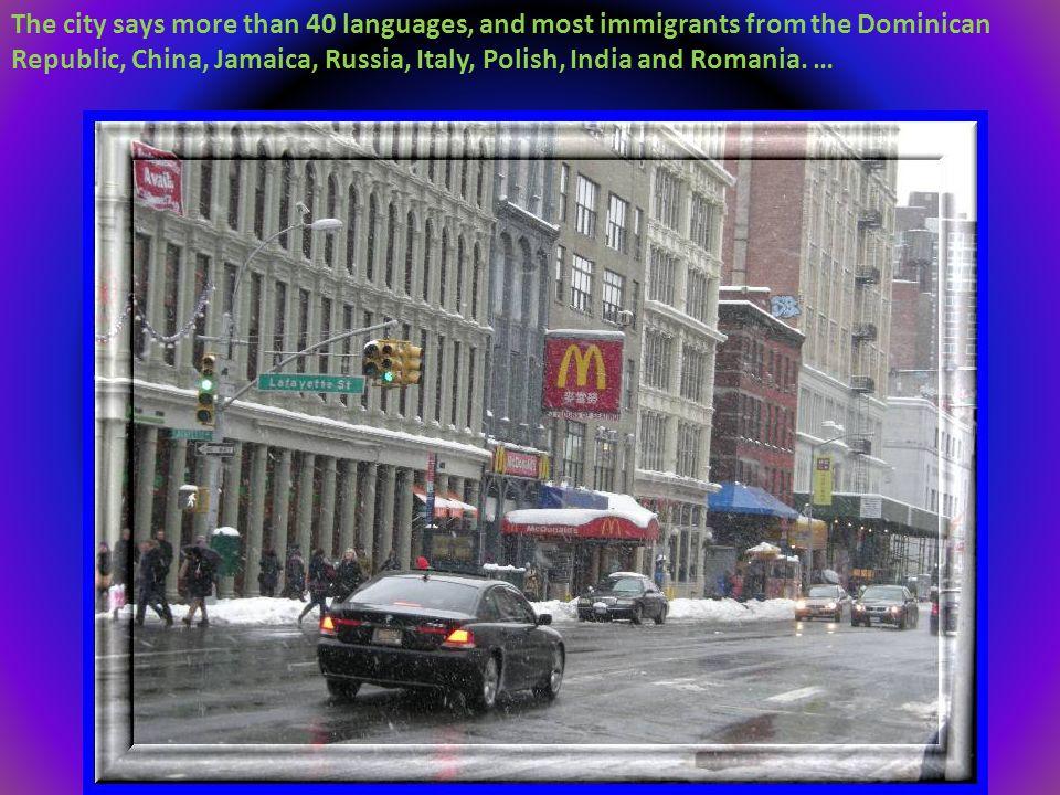 W mieście mówi się ponad 40 językami, a większość emigrantów pochodzi z Dominikany, Chin, Jamajki, Rosji, Włoch, Polski, Indii i Rumunii.