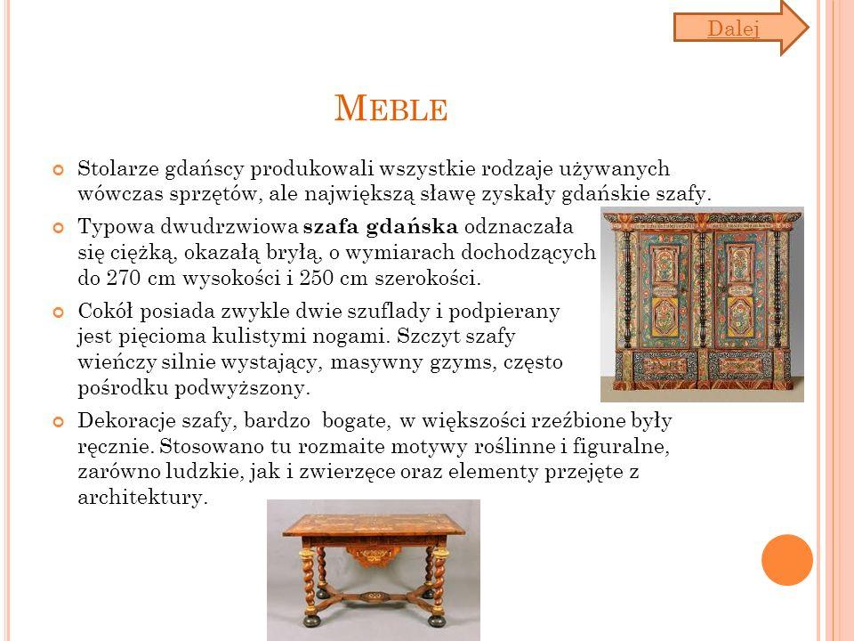 M EBLE Stolarze gdańscy produkowali wszystkie rodzaje używanych wówczas sprzętów, ale największą sławę zyskały gdańskie szafy. Typowa dwudrzwiowa szaf