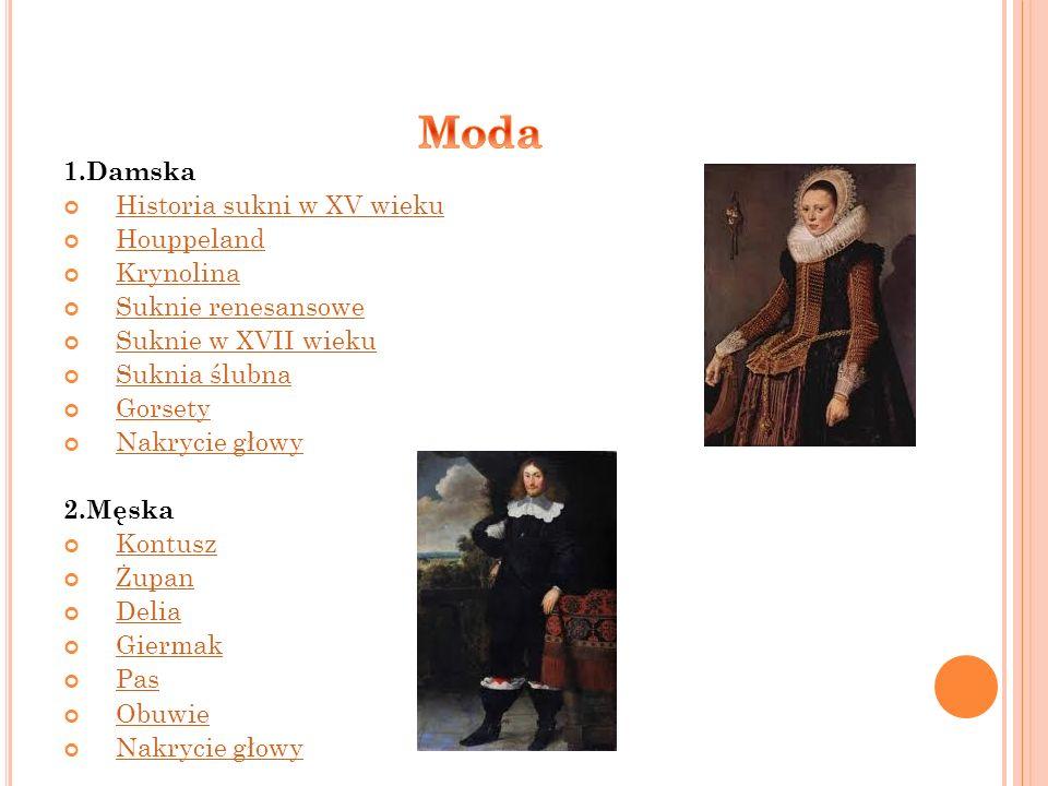 1.Damska Historia sukni w XV wieku Houppeland Krynolina Suknie renesansowe Suknie w XVII wieku Suknia ślubna Gorsety Nakrycie głowy 2.Męska Kontusz Żu