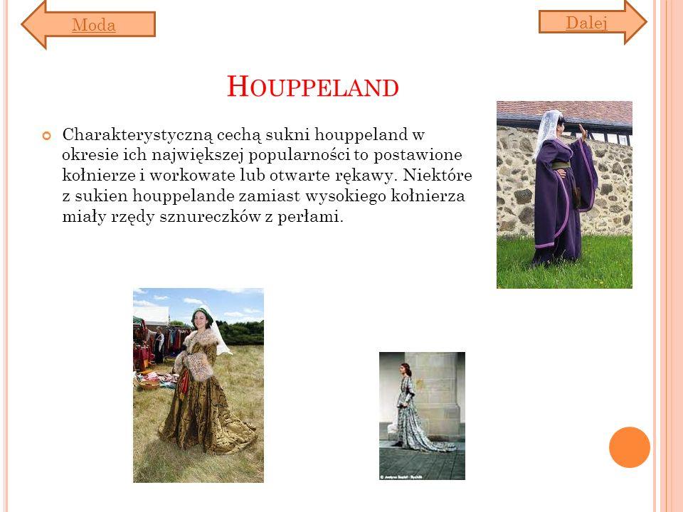 H OUPPELAND Charakterystyczną cechą sukni houppeland w okresie ich największej popularności to postawione kołnierze i workowate lub otwarte rękawy. Ni