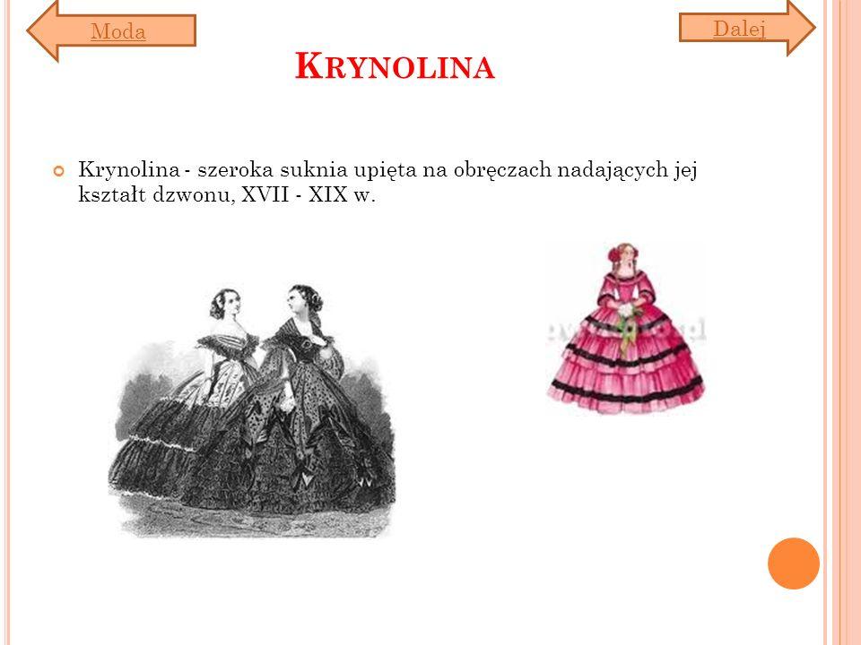 K RYNOLINA Krynolina - szeroka suknia upięta na obręczach nadających jej kształt dzwonu, XVII - XIX w. Dalej Moda