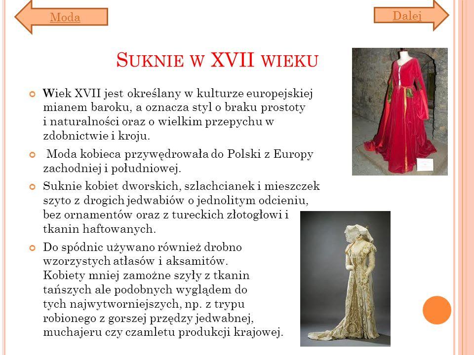 S UKNIE W XVII WIEKU W iek XVII jest określany w kulturze europejskiej mianem baroku, a oznacza styl o braku prostoty i naturalności oraz o wielkim przepychu w zdobnictwie i kroju.