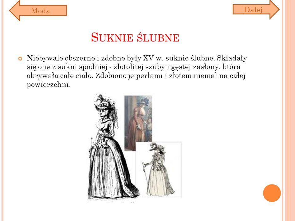 S UKNIE ŚLUBNE N iebywale obszerne i zdobne były XV w. suknie ślubne. Składały się one z sukni spodniej - złotolitej szuby i gęstej zasłony, która okr
