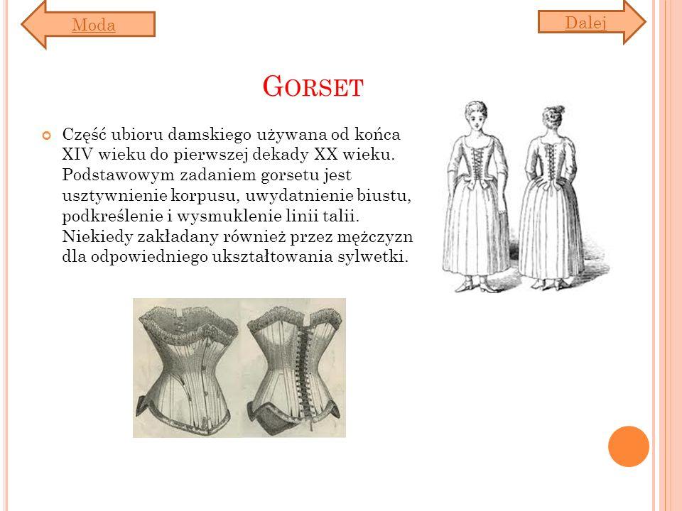 G ORSET Część ubioru damskiego używana od końca XIV wieku do pierwszej dekady XX wieku. Podstawowym zadaniem gorsetu jest usztywnienie korpusu, uwydat