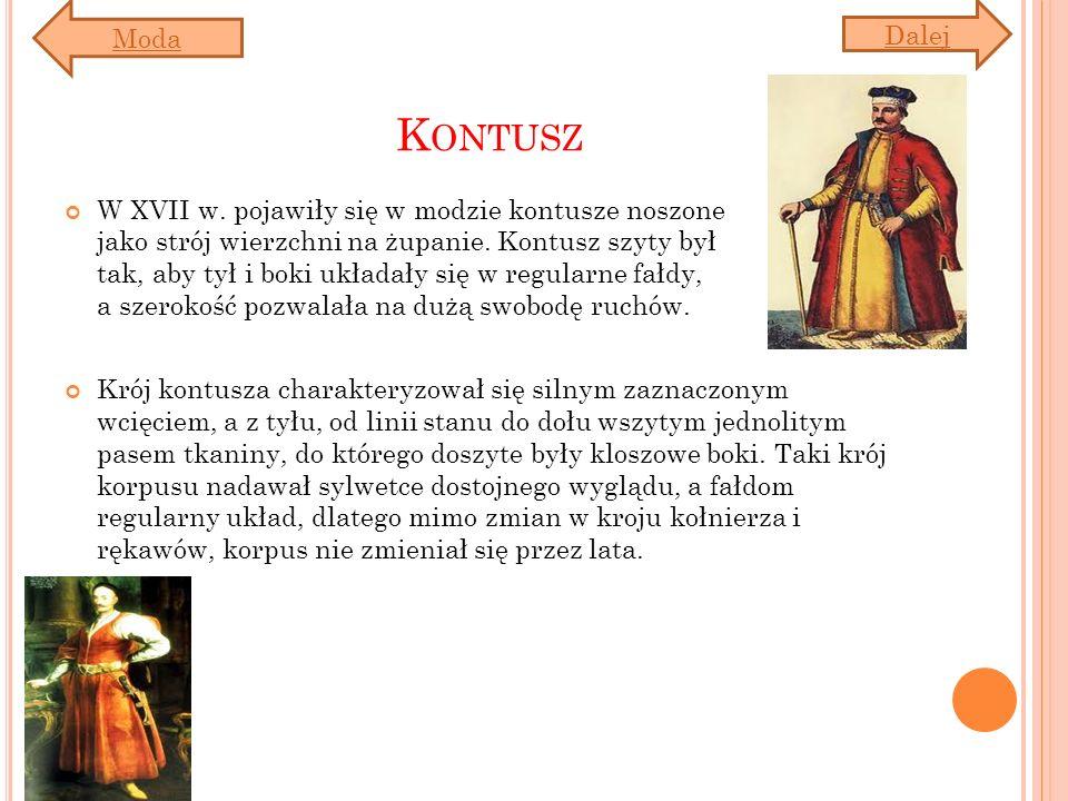K ONTUSZ W XVII w. pojawiły się w modzie kontusze noszone jako strój wierzchni na żupanie. Kontusz szyty był tak, aby tył i boki układały się w regula