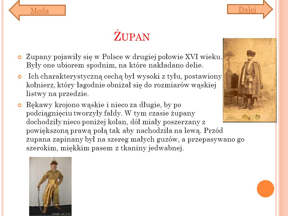 Ż UPAN Żupany pojawiły się w Polsce w drugiej połowie XVI wieku. Były one ubiorem spodnim, na które nakładano delie. Ich charakterystyczną cechą był w