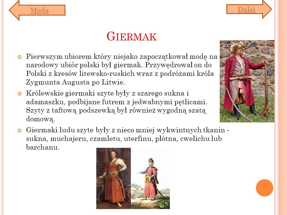 G IERMAK Pierwszym ubiorem który niejako zapoczątkował modę na narodowy ubiór polski był giermak. Przywędrował on do Polski z kresów litewsko-ruskich