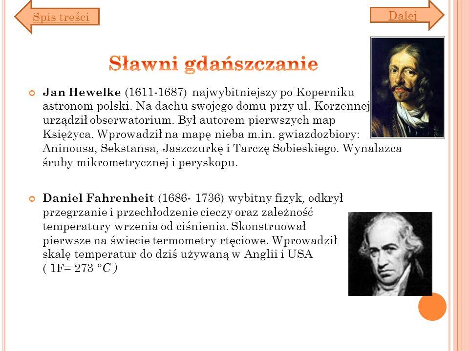 Jan Hewelke (1611-1687) najwybitniejszy po Koperniku astronom polski. Na dachu swojego domu przy ul. Korzennej urządził obserwatorium. Był autorem pie