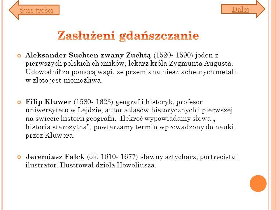 Aleksander Suchten zwany Zuchtą (1520- 1590) jeden z pierwszych polskich chemików, lekarz króla Zygmunta Augusta. Udowodnił za pomocą wagi, że przemia
