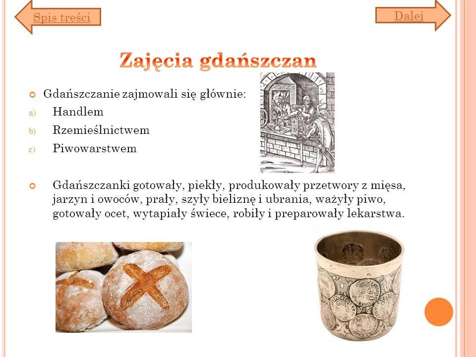 Gdańszczanie zajmowali się głównie: a) Handlem b) Rzemieślnictwem c) Piwowarstwem Gdańszczanki gotowały, piekły, produkowały przetwory z mięsa, jarzyn
