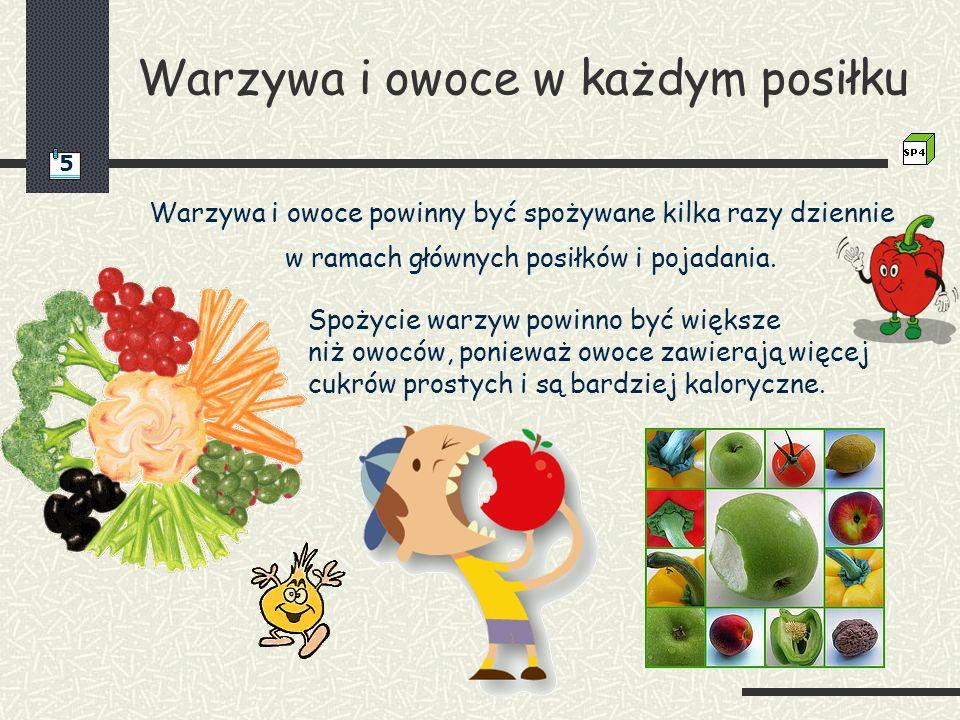 Warzywa i owoce w każdym posiłku Warzywa i owoce powinny być spożywane kilka razy dziennie w ramach głównych posiłków i pojadania. Spożycie warzyw pow