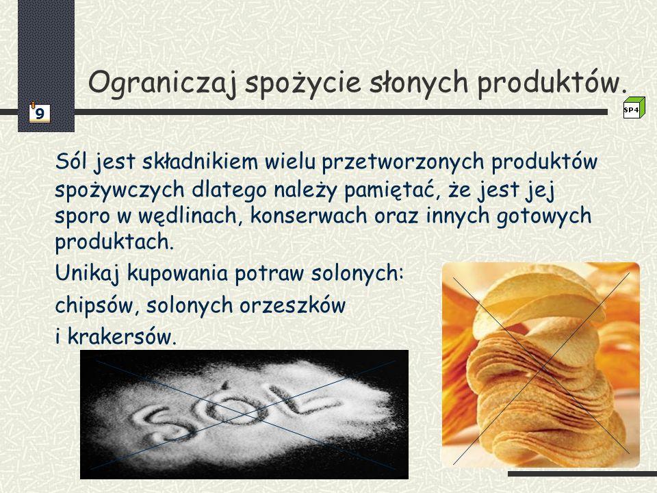 Ograniczaj spożycie słonych produktów. Sól jest składnikiem wielu przetworzonych produktów spożywczych dlatego należy pamiętać, że jest jej sporo w wę