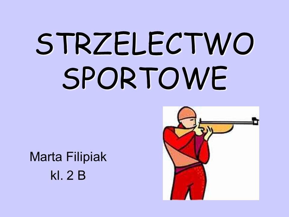 STRZELECTWO SPORTOWE Marta Filipiak kl. 2 B