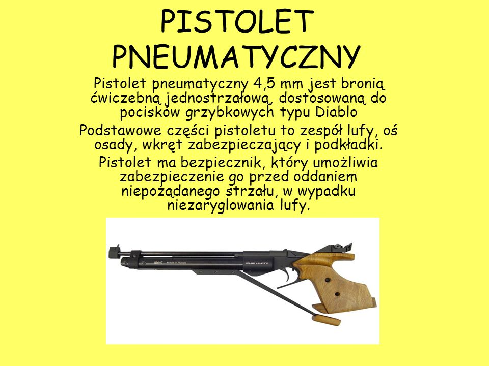 PISTOLET PNEUMATYCZNY Pistolet pneumatyczny 4,5 mm jest bronią ćwiczebną jednostrzałową, dostosowaną do pocisków grzybkowych typu Diablo Podstawowe cz