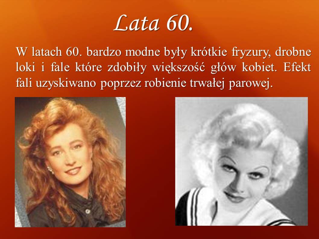 Lata 60. W latach 60. bardzo modne były krótkie fryzury, drobne loki i fale które zdobiły większość głów kobiet. Efekt fali uzyskiwano poprzez robieni