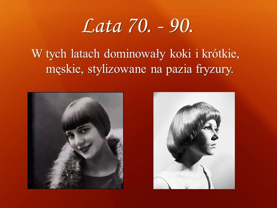Lata 70. - 90. W tych latach dominowały koki i krótkie, męskie, stylizowane na pazia fryzury.