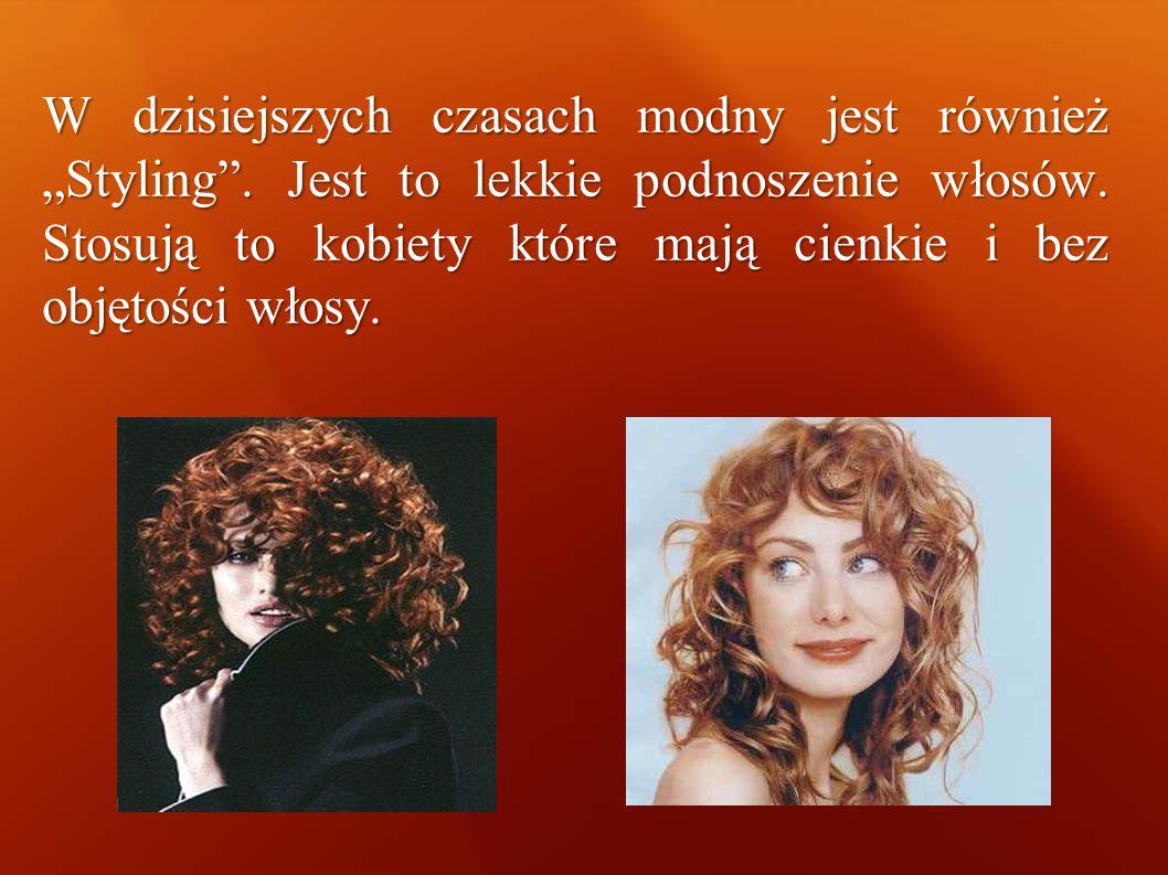 W dzisiejszych czasach modny jest również Styling. Jest to lekkie podnoszenie włosów. Stosują to kobiety które mają cienkie i bez objętości włosy.
